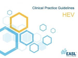 Clinical Practice Guidelines HEV About these slides These