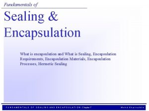 Fundamentals of Sealing Encapsulation What is encapsulation and