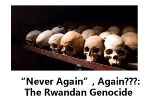 Never Again Again The Rwandan Genocide Part 1