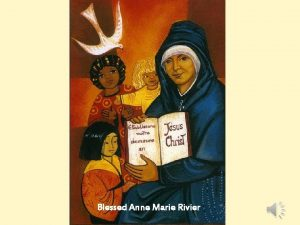 Blessed Anne Marie Rivier BLESSED MARIE RIVIER Birthday