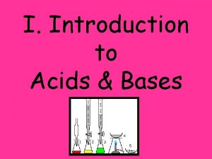 I Introduction to Acids Bases A Properties electrolytes