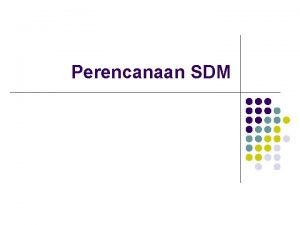 Perencanaan SDM Pengertian Perencanaan SDM Perencanaan sumber daya
