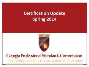 Certification Update Spring 2014 Certification Agenda Upcoming Certification
