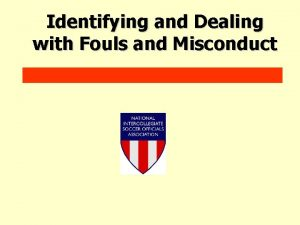 Identifying and Dealing with Fouls and Misconduct TYPES