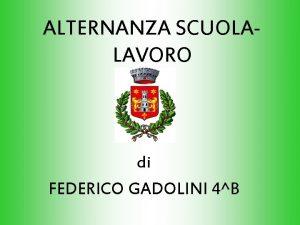 ALTERNANZA SCUOLALAVORO di FEDERICO GADOLINI 4B LUOGO DI