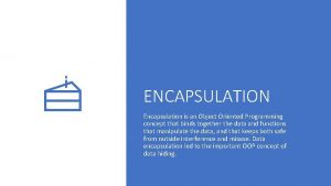 ENCAPSULATION Encapsulation is an Object Oriented Programming concept