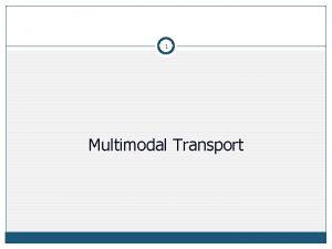 1 Multimodal Transport Multimodal Transport 2 MTOGA Multimodal
