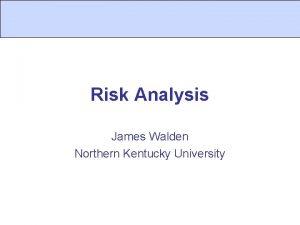 Risk Analysis James Walden Northern Kentucky University Topics