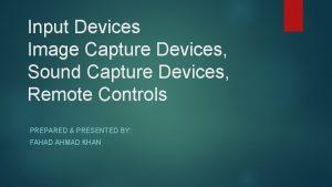 Input Devices Image Capture Devices Sound Capture Devices