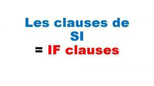 Les clauses de SI IF clauses Les Clauses