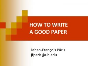 HOW TO WRITE A GOOD PAPER JehanFranois Pris