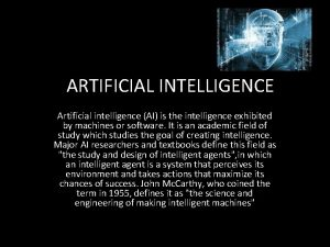 ARTIFICIAL INTELLIGENCE Artificial intelligence AI is the intelligence
