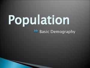 Population Basic Demography Population Describe global population distribution