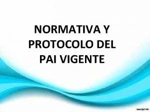 NORMATIVA Y PROTOCOLO DEL PAI VIGENTE NORMATIVA Y