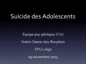 Suicide des Adolescents Equipe psypdopsy CHU NotreDamedesBruyres EPU