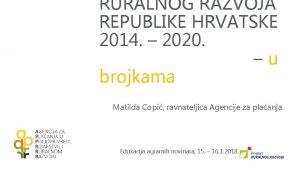 RURALNOG RAZVOJA REPUBLIKE HRVATSKE 2014 2020 u brojkama