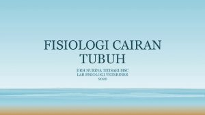 FISIOLOGI CAIRAN TUBUH DRH NURINA TITISARI MSC LAB