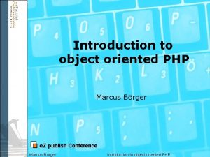 Introduction to object oriented PHP Marcus Brger e