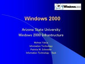 Windows 2000 Arizona State University Windows 2000 Infrastructure