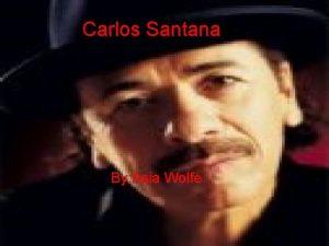 Carlos Santana By Asia Wolfe Carlos Augusto Alves