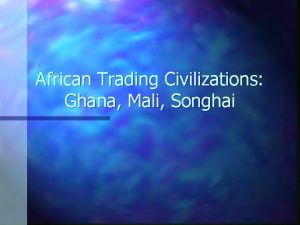 African Trading Civilizations Ghana Mali Songhai African Kingdoms
