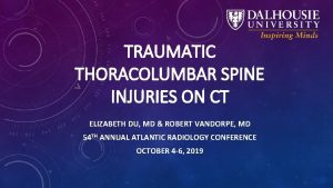 TRAUMATIC THORACOLUMBAR SPINE INJURIES ON CT ELIZABETH DU
