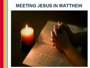MEETING JESUS IN MATTHEW Jesus the teacher Now