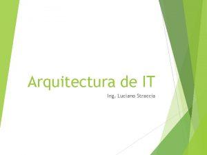 Arquitectura de IT Ing Luciano Straccia Arquitectura de