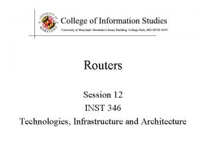 Routers Session 12 INST 346 Technologies Infrastructure and