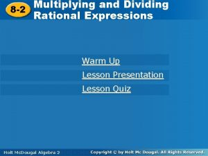 Multiplying andand Dividing Multiplying Dividing 8 2 Rational