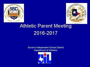 Athletic Parent Meeting 2016 2017 Socorro Independent School
