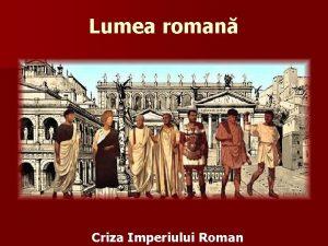 Lumea roman Criza Imperiului Roman For roman Dup