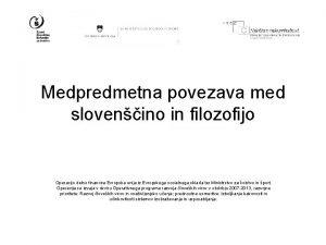 Medpredmetna povezava med slovenino in filozofijo Operacijo delno