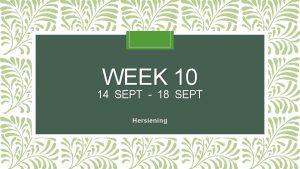 WEEK 10 14 SEPT 18 SEPT Hersiening Kwartaal