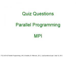 Quiz Questions Parallel Programming MPI ITCS 45145 Parallel