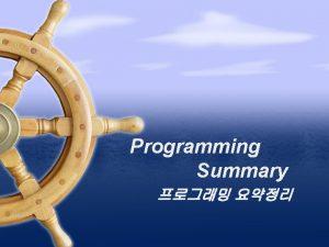 Programming Summary Programming Paradigm Programming Paradigm Procedural programming