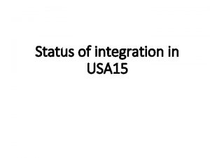 Status of integration in USA 15 Status of