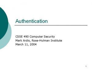 Authentication CSSE 490 Computer Security Mark Ardis RoseHulman