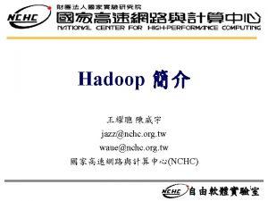 Hadoop Hadoop is a software platform that lets