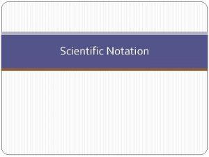 Scientific Notation Scientific Notation Intro Scientific Notation Consists