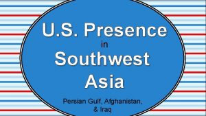 U S Presence in Southwest Asia Persian Gulf