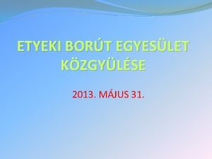 ETYEKI BORT EGYESLET KZGYLSE 2013 MJUS 31 KZGYLS