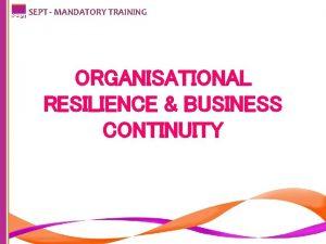 SEPT MANDATORY TRAINING ORGANISATIONAL RESILIENCE BUSINESS CONTINUITY SEPT