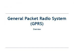 General Packet Radio System GPRS Overview Introduction General