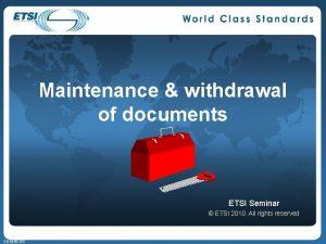 Maintenance withdrawal of documents ETSI Seminar ETSI 2010