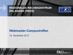 REGIONALES RECHENZENTRUM ERLANGEN RRZE WebmasterCampustreffen 14 November 2013
