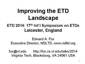 Improving the ETD Landscape ETD 2014 17 th