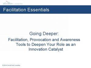 Facilitation Essentials Going Deeper Facilitation Provocation and Awareness
