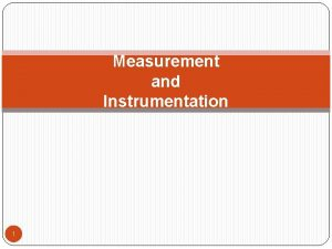 Measurement and Instrumentation 1 General Introduction to Measurement