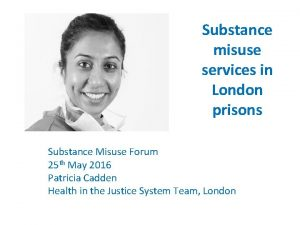 Substance misuse services in London prisons Substance Misuse